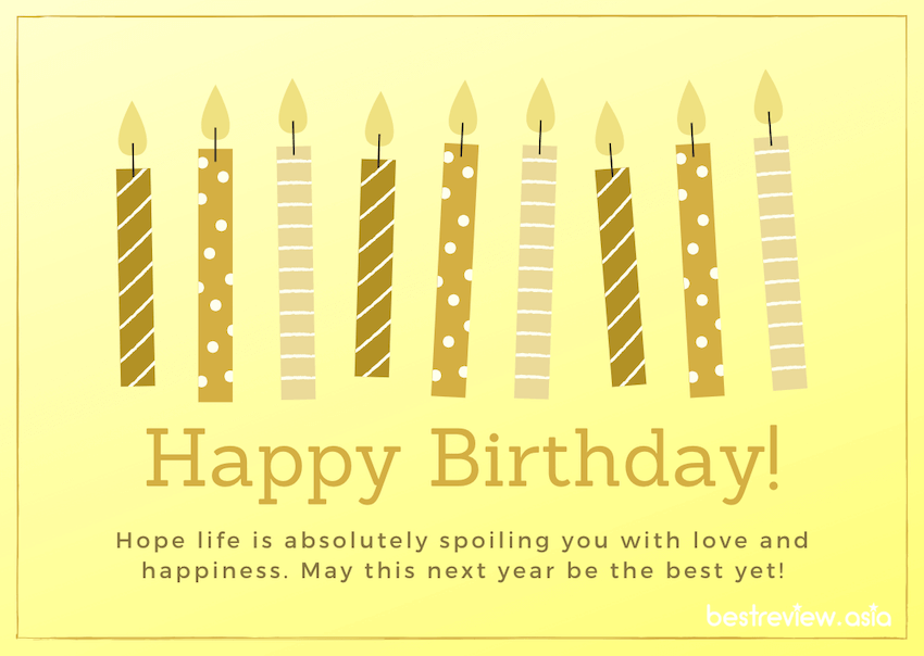 Be happy! You are a wonderful person! May you be given more birthdays to fulfil all of your dreams!