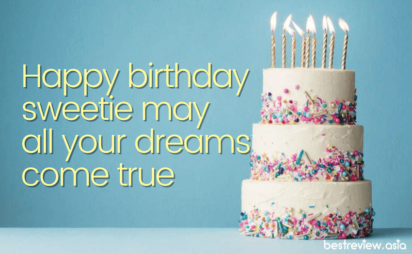 Happy birthday sweetie may all your dreams come true