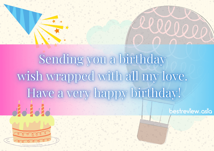 Sending you a birthday wish wrapped with all my love. Have a very happy birthday!