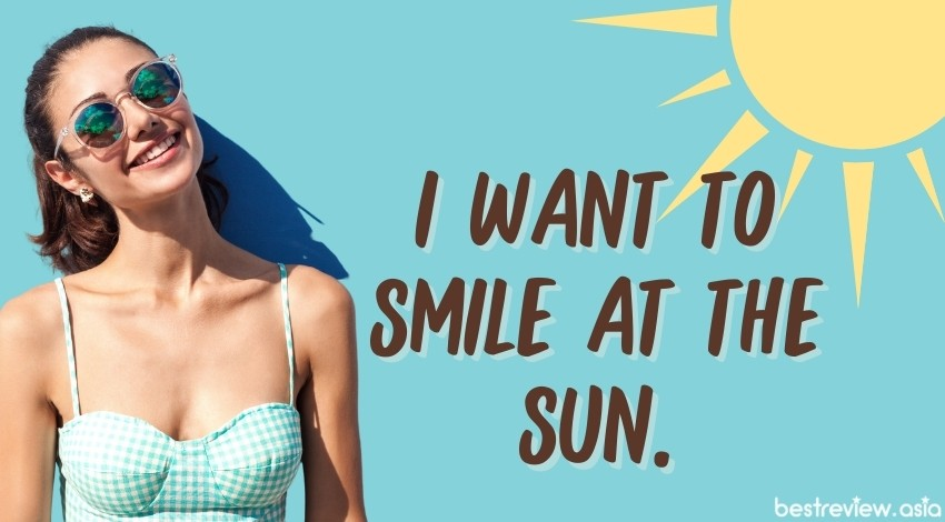I want to smile at the sun.อยากจะไปยืนยิ้มแฉ่งกับพระอาทิตย์จัง
