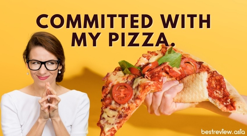 Committed with my pizza.กำลังคลั่งรักพิซซ่า