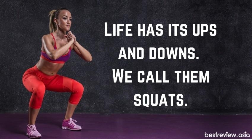 Life has its ups and downs. We call them squats.ชีวิตมันก็ขึ้น ๆ ลง ๆ แบบนี้แหละ เราเรียกว่าการสควอช