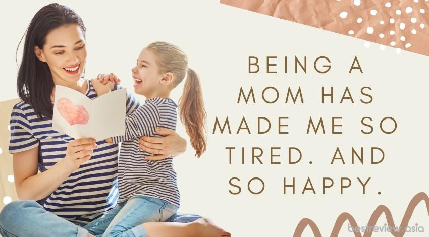 Being a mom has made me so tired. And so happy.การเป็นแม่นี่เหนื่อยจริง ๆ นะ แต่มันก็เต็มไปด้วยความสุข