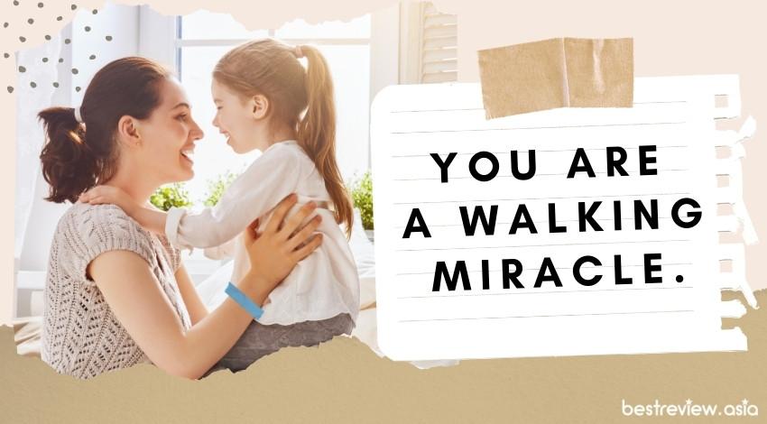 You are a walking miracle.เธอคือปาฏิหารย์ที่เดินได้